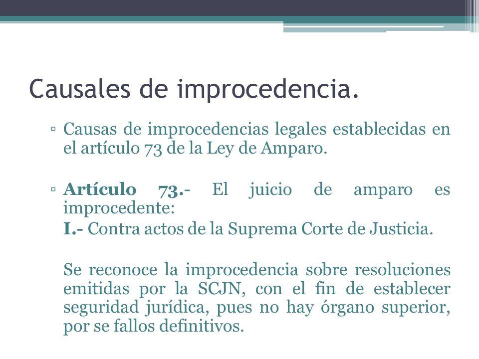 Causales de improcedencia. Causas de improcedencias legales establecidas en el artículo 73 de la Ley de Amparo. Artículo 73.- El juicio de amparo es i