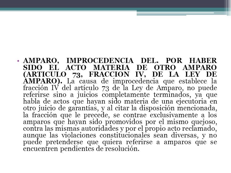 AMPARO, IMPROCEDENCIA DEL. POR HABER SIDO EL ACTO MATERIA DE OTRO AMPARO (ARTICULO 73, FRACCION IV, DE LA LEY DE AMPARO). La causa de improcedencia qu