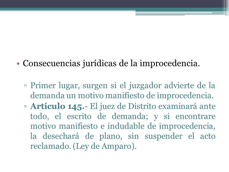 Consecuencias jurídicas de la improcedencia. Primer lugar, surgen si el juzgador advierte de la demanda un motivo manifiesto de improcedencia. Artícul