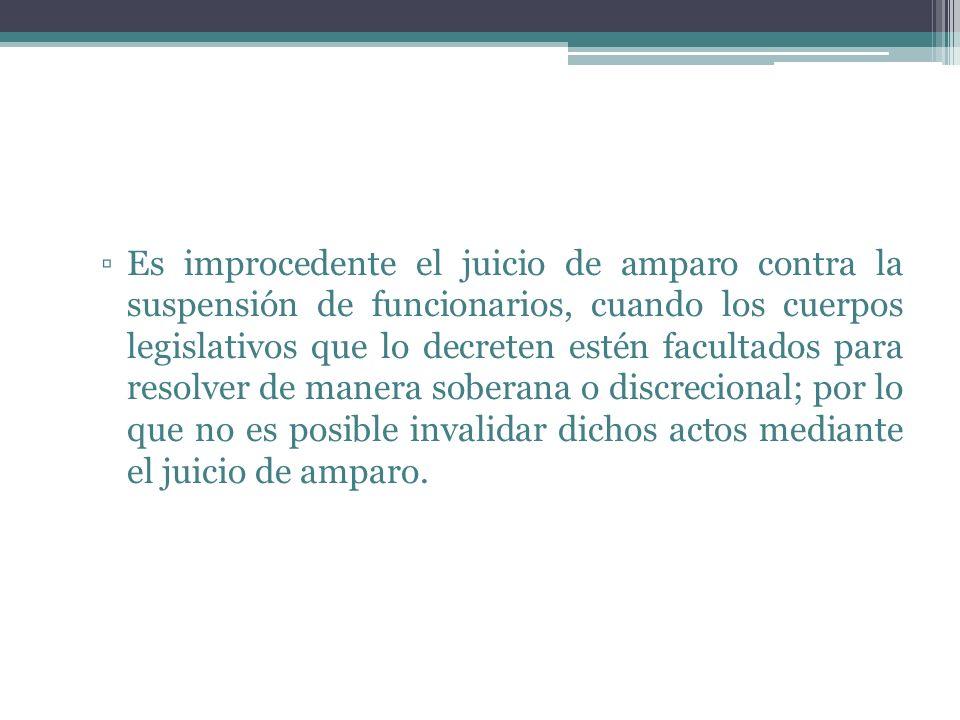 Es improcedente el juicio de amparo contra la suspensión de funcionarios, cuando los cuerpos legislativos que lo decreten estén facultados para resolv