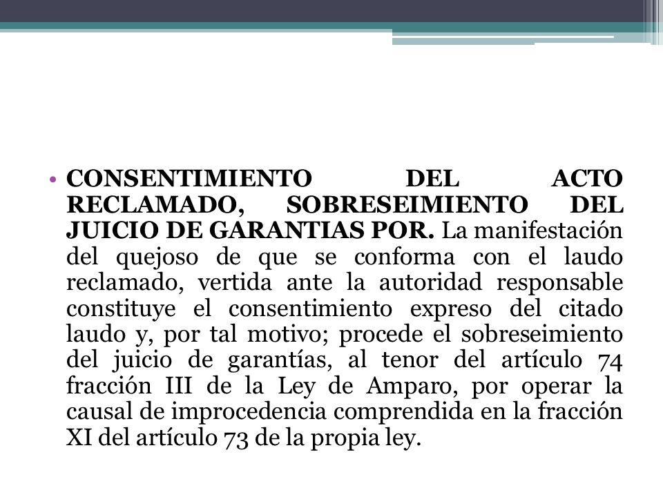 CONSENTIMIENTO DEL ACTO RECLAMADO, SOBRESEIMIENTO DEL JUICIO DE GARANTIAS POR. La manifestación del quejoso de que se conforma con el laudo reclamado,