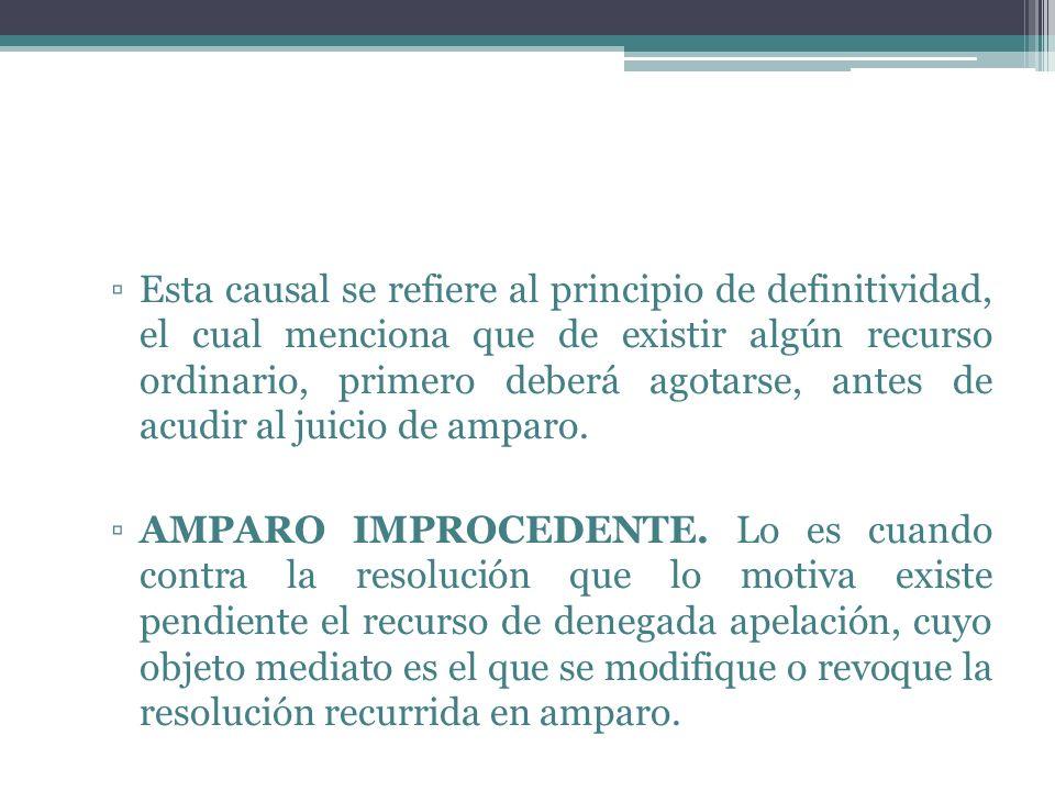 Esta causal se refiere al principio de definitividad, el cual menciona que de existir algún recurso ordinario, primero deberá agotarse, antes de acudi