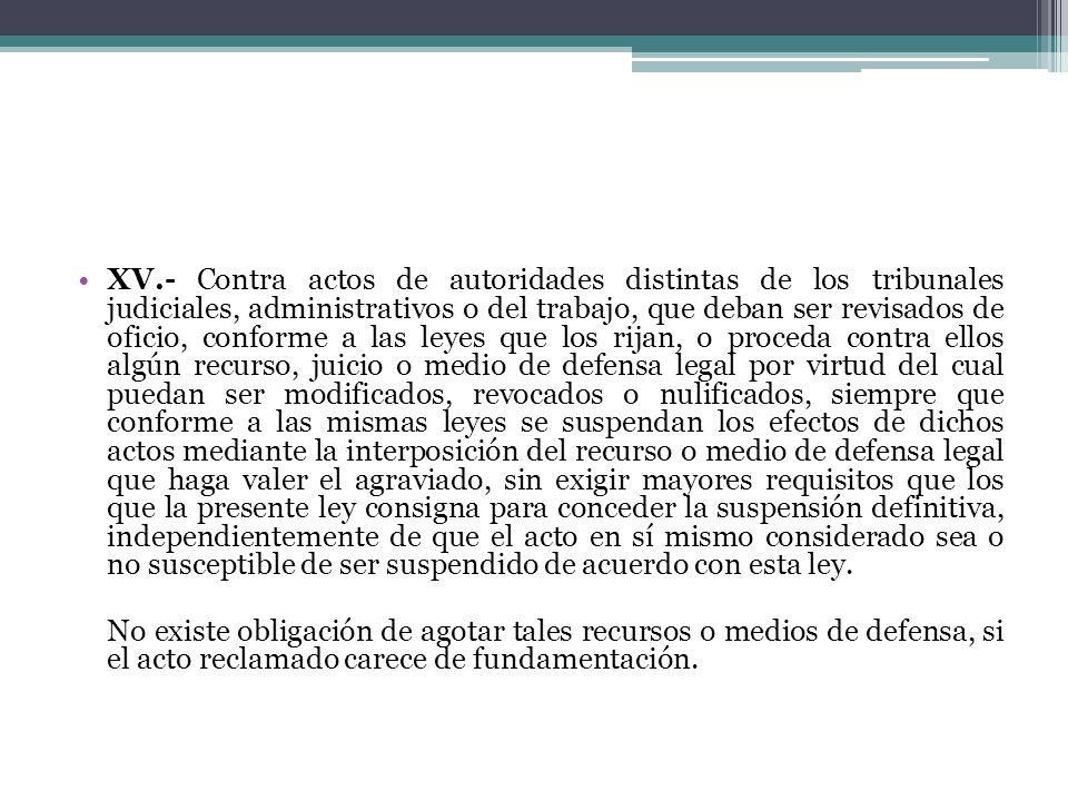 XV.- Contra actos de autoridades distintas de los tribunales judiciales, administrativos o del trabajo, que deban ser revisados de oficio, conforme a