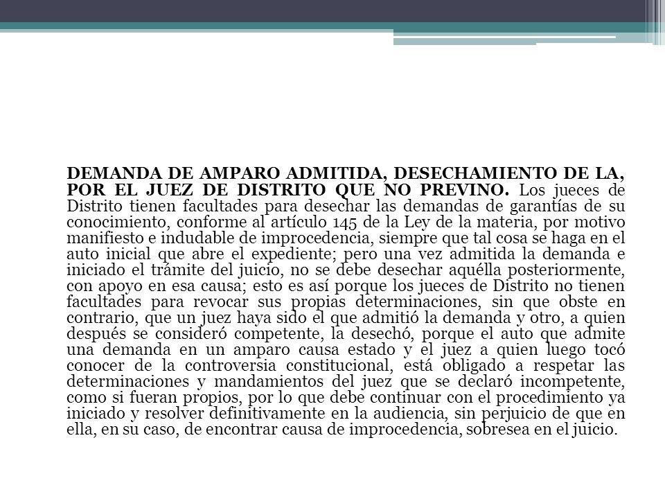 DEMANDA DE AMPARO ADMITIDA, DESECHAMIENTO DE LA, POR EL JUEZ DE DISTRITO QUE NO PREVINO. Los jueces de Distrito tienen facultades para desechar las de