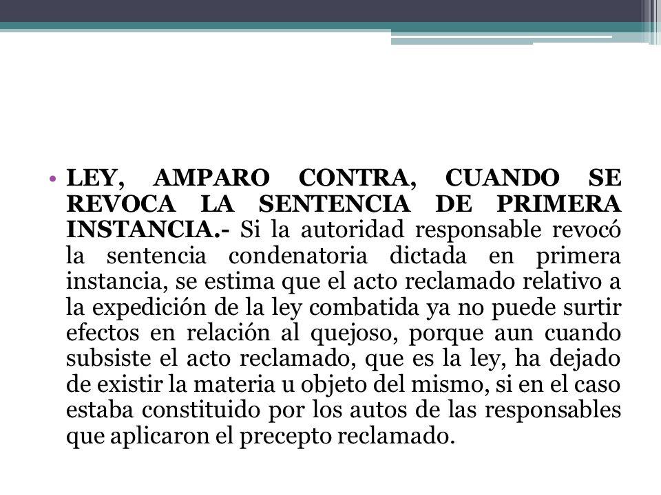 LEY, AMPARO CONTRA, CUANDO SE REVOCA LA SENTENCIA DE PRIMERA INSTANCIA.- Si la autoridad responsable revocó la sentencia condenatoria dictada en prime