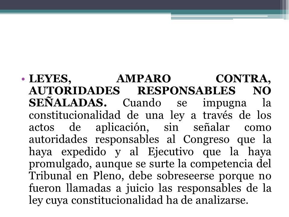 LEYES, AMPARO CONTRA, AUTORIDADES RESPONSABLES NO SEÑALADAS. Cuando se impugna la constitucionalidad de una ley a través de los actos de aplicación, s