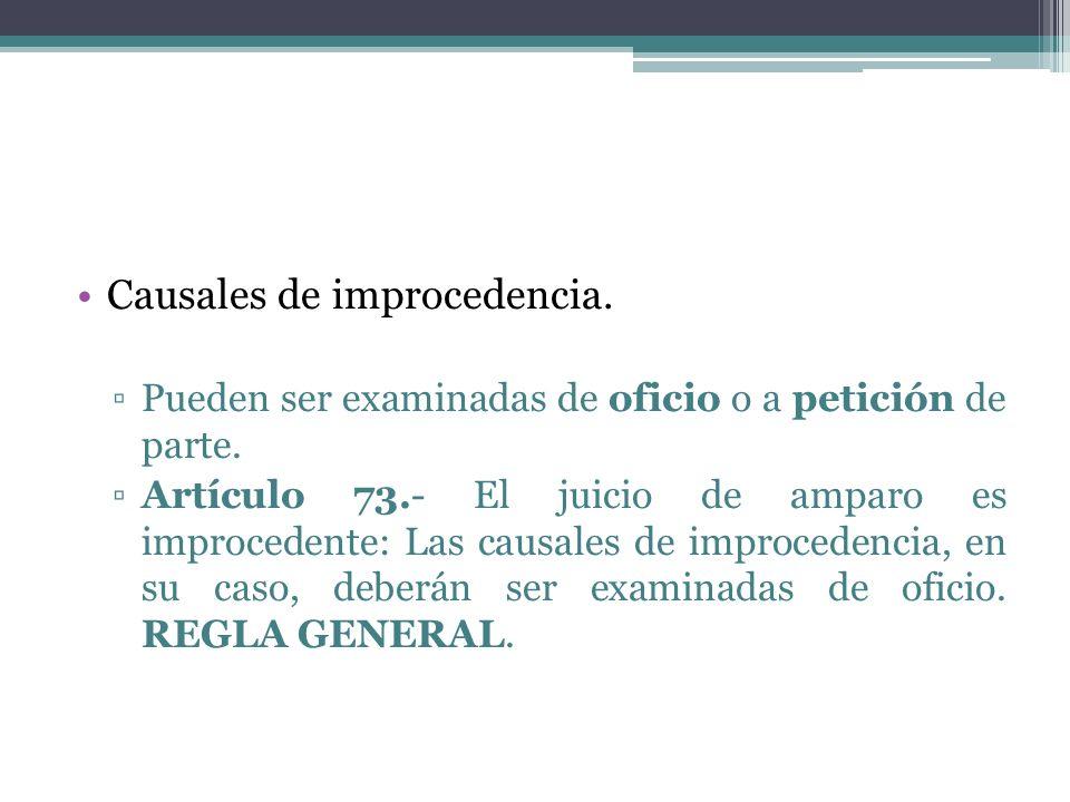 Causales de improcedencia. Pueden ser examinadas de oficio o a petición de parte. Artículo 73.- El juicio de amparo es improcedente: Las causales de i