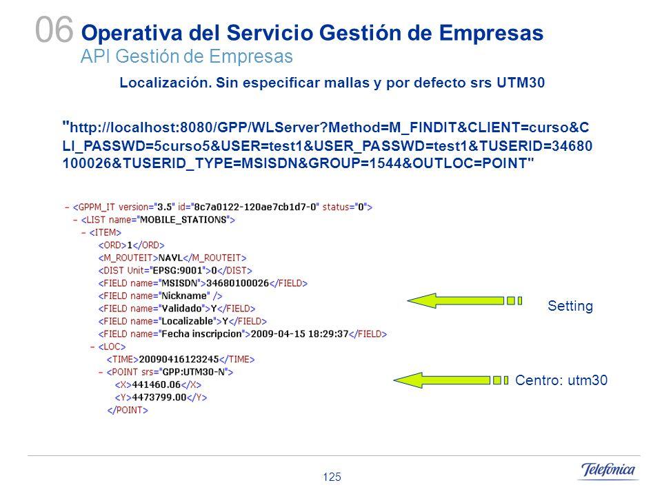 125 Operativa del Servicio Gestión de Empresas API Gestión de Empresas 06 Localización. Sin especificar mallas y por defecto srs UTM30 Setting Centro: