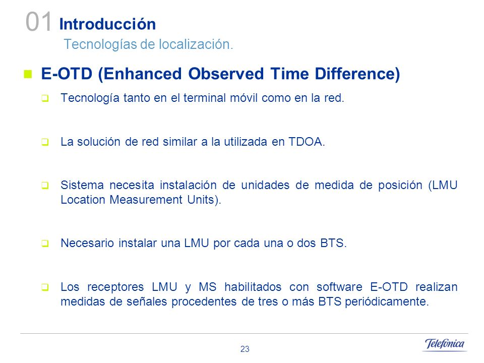 23 Introducción Tecnologías de localización. E-OTD (Enhanced Observed Time Difference) Tecnología tanto en el terminal móvil como en la red. La soluci