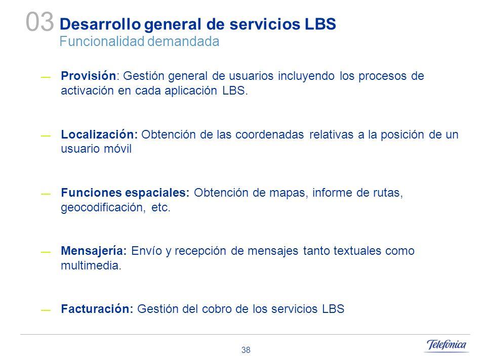 38 Desarrollo general de servicios LBS Funcionalidad demandada Provisión: Gestión general de usuarios incluyendo los procesos de activación en cada ap