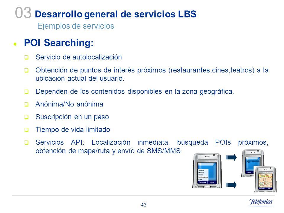 43 Desarrollo general de servicios LBS Ejemplos de servicios POI Searching: Servicio de autolocalización Obtención de puntos de interés próximos (rest