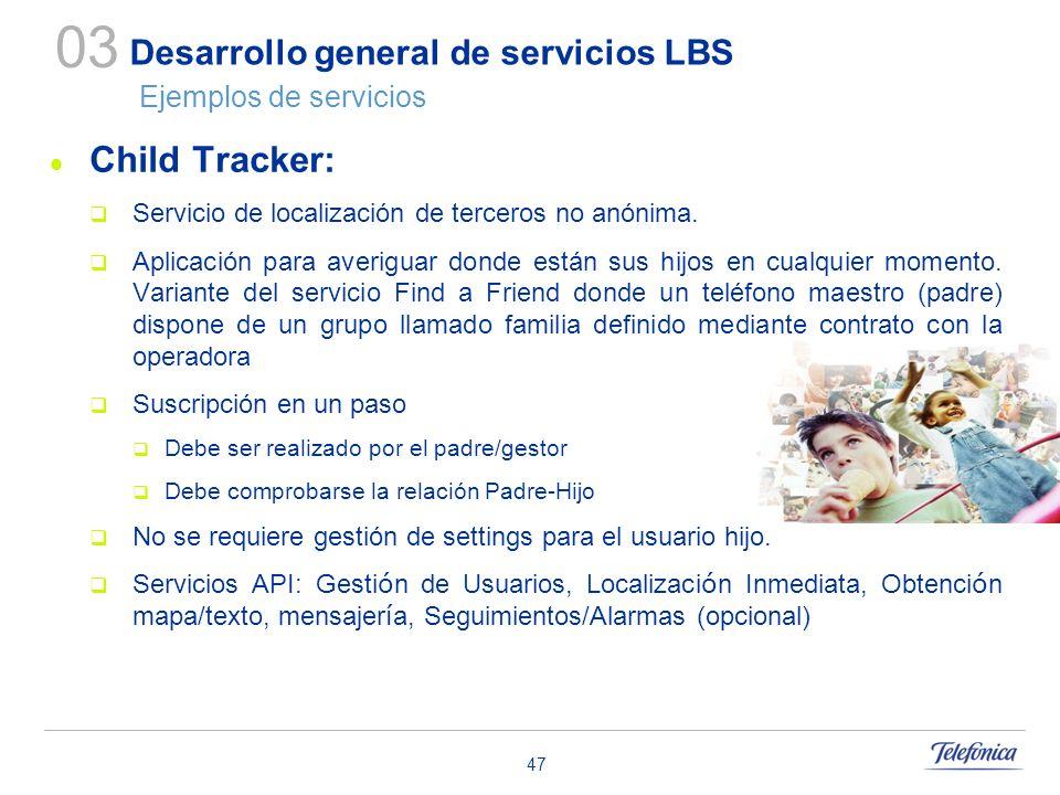 47 Desarrollo general de servicios LBS Ejemplos de servicios Child Tracker: Servicio de localización de terceros no anónima. Aplicación para averiguar