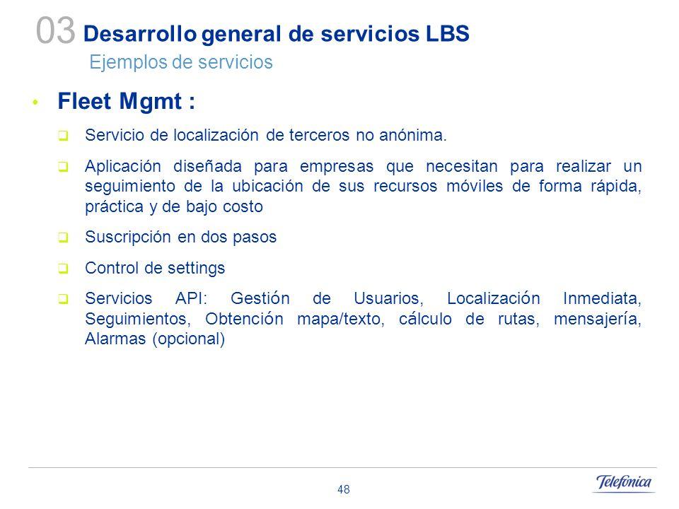 48 Desarrollo general de servicios LBS Ejemplos de servicios Fleet Mgmt : Servicio de localización de terceros no anónima. Aplicación diseñada para em