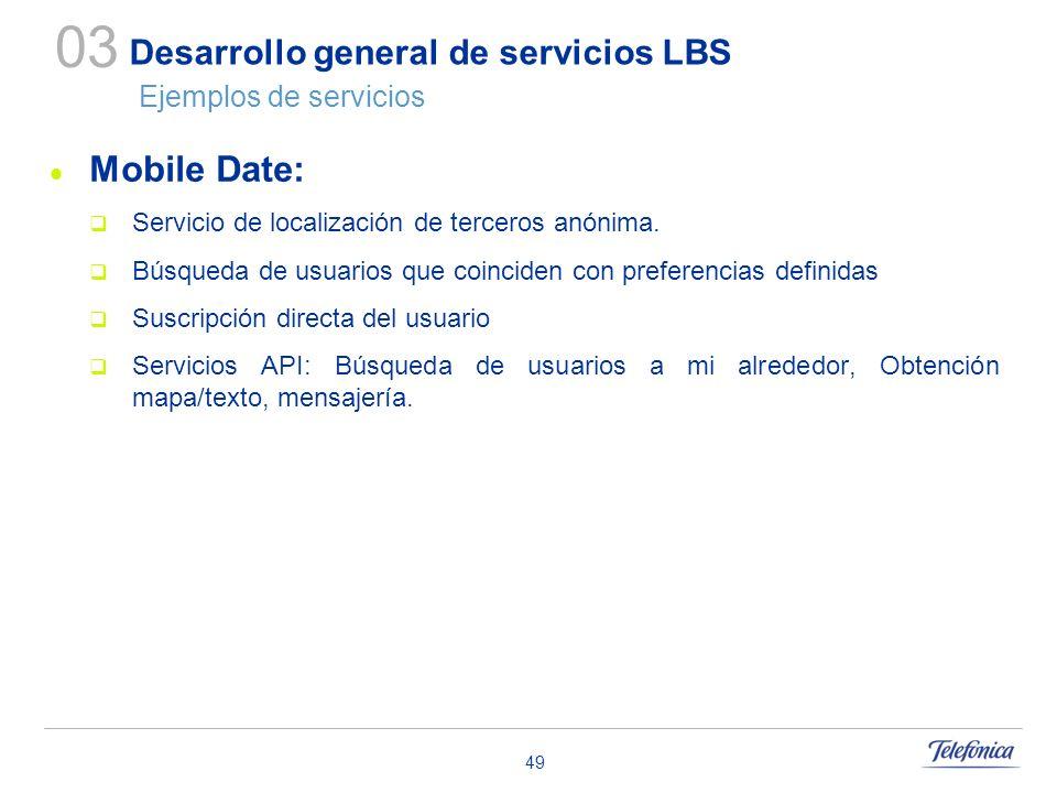 49 Desarrollo general de servicios LBS Ejemplos de servicios Mobile Date: Servicio de localización de terceros anónima. Búsqueda de usuarios que coinc