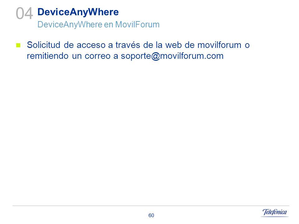 60 Solicitud de acceso a través de la web de movilforum o remitiendo un correo a soporte@movilforum.com 04 DeviceAnyWhere DeviceAnyWhere en MovilForum