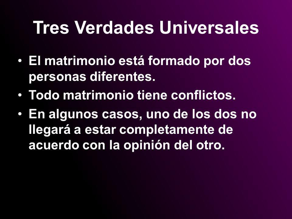 Tres Verdades Universales El matrimonio está formado por dos personas diferentes. Todo matrimonio tiene conflictos. En algunos casos, uno de los dos n