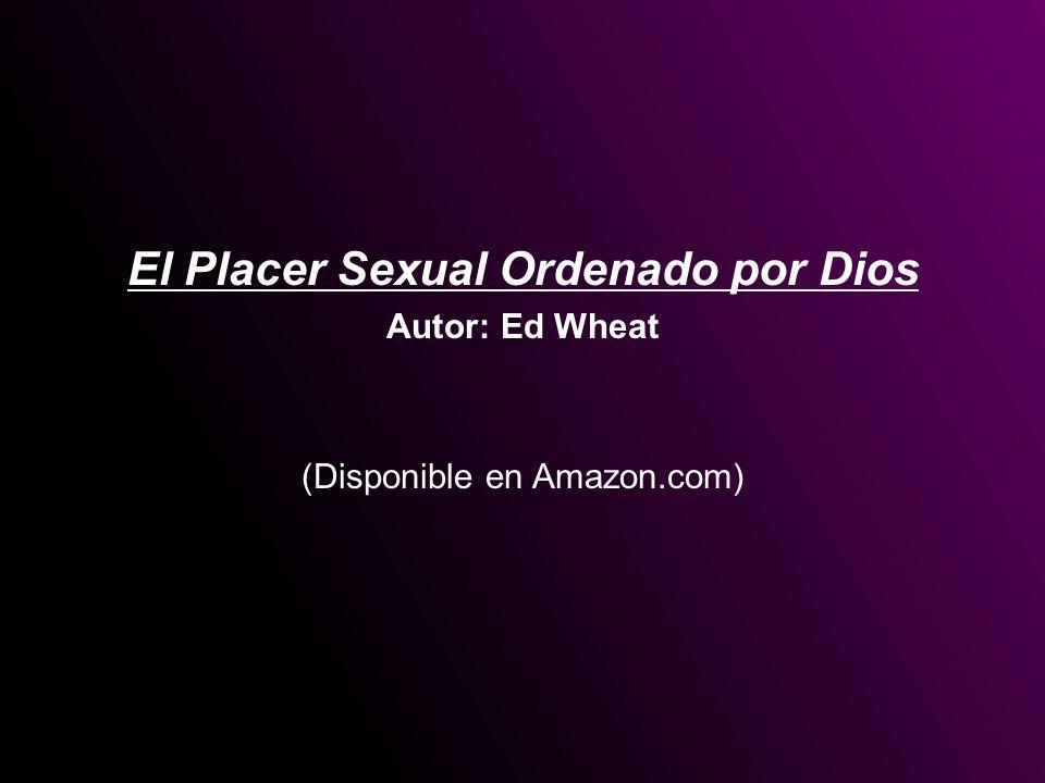 El Placer Sexual Ordenado por Dios Autor: Ed Wheat (Disponible en Amazon.com)