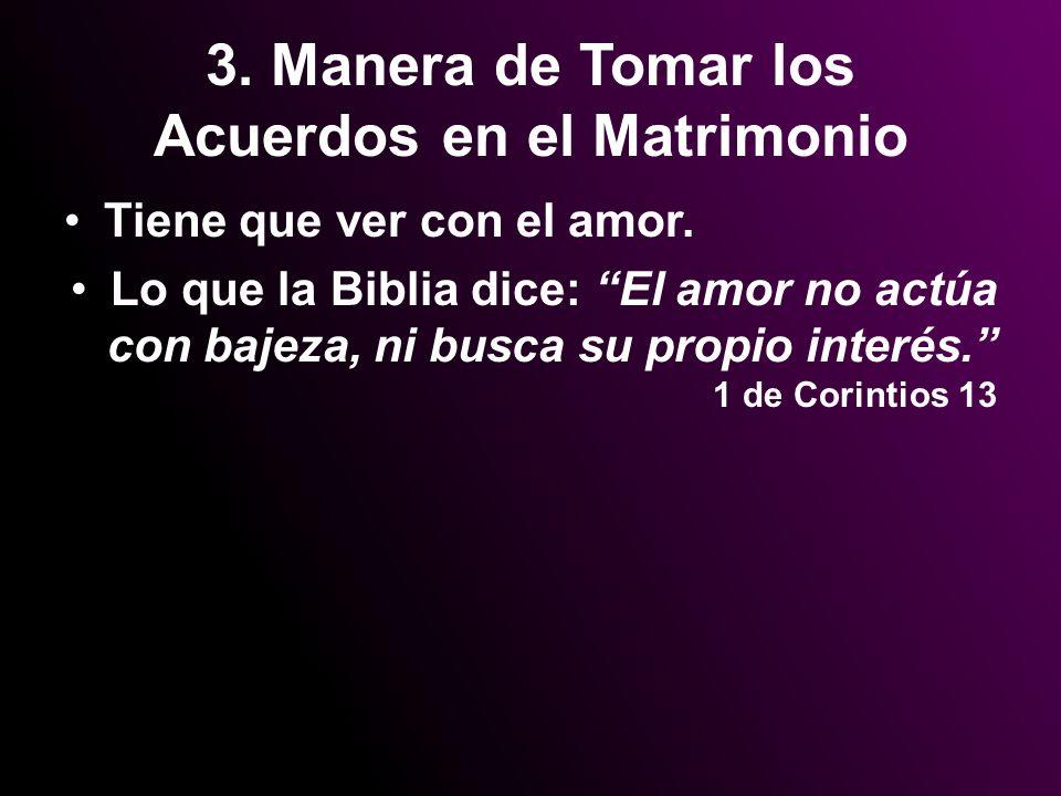 3. Manera de Tomar los Acuerdos en el Matrimonio Tiene que ver con el amor. Lo que la Biblia dice: El amor no actúa con bajeza, ni busca su propio int