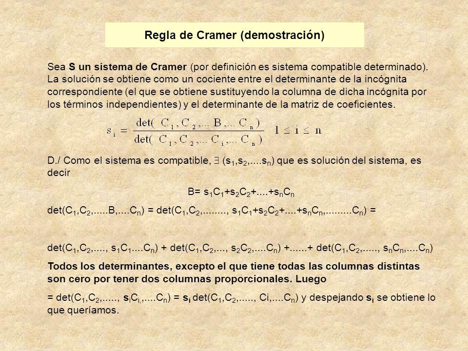 Regla de Cramer (demostración) Sea S un sistema de Cramer (por definición es sistema compatible determinado). La solución se obtiene como un cociente