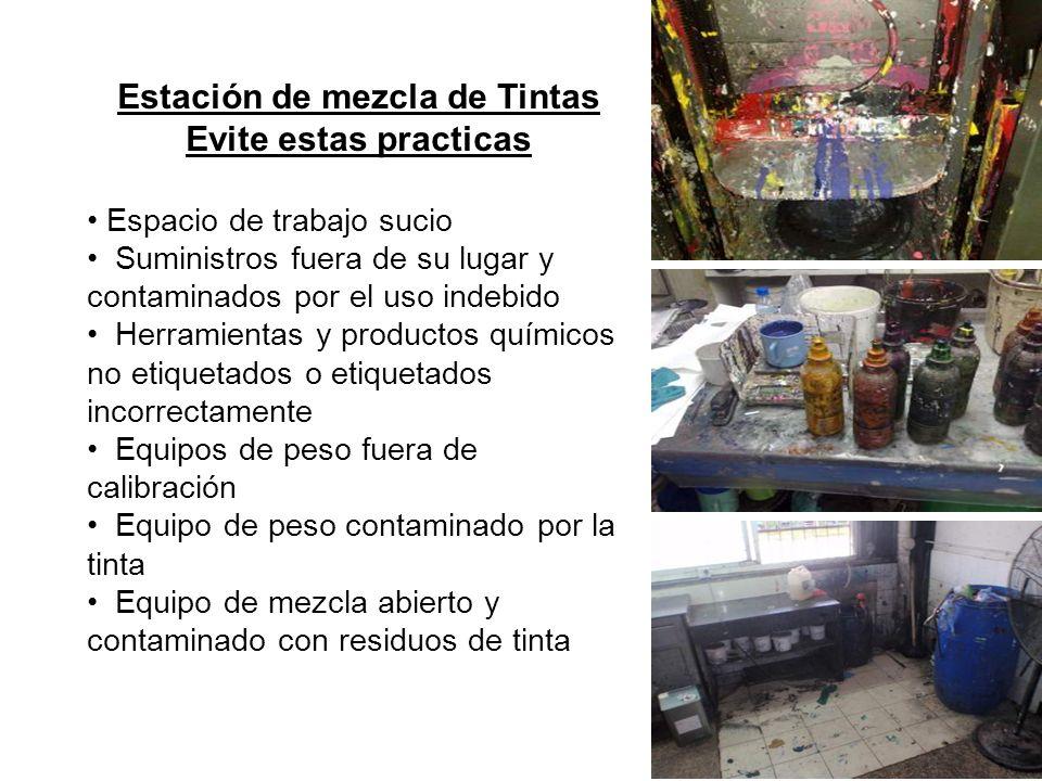Estación de mezcla de Tintas Evite estas practicas Espacio de trabajo sucio Suministros fuera de su lugar y contaminados por el uso indebido Herramien