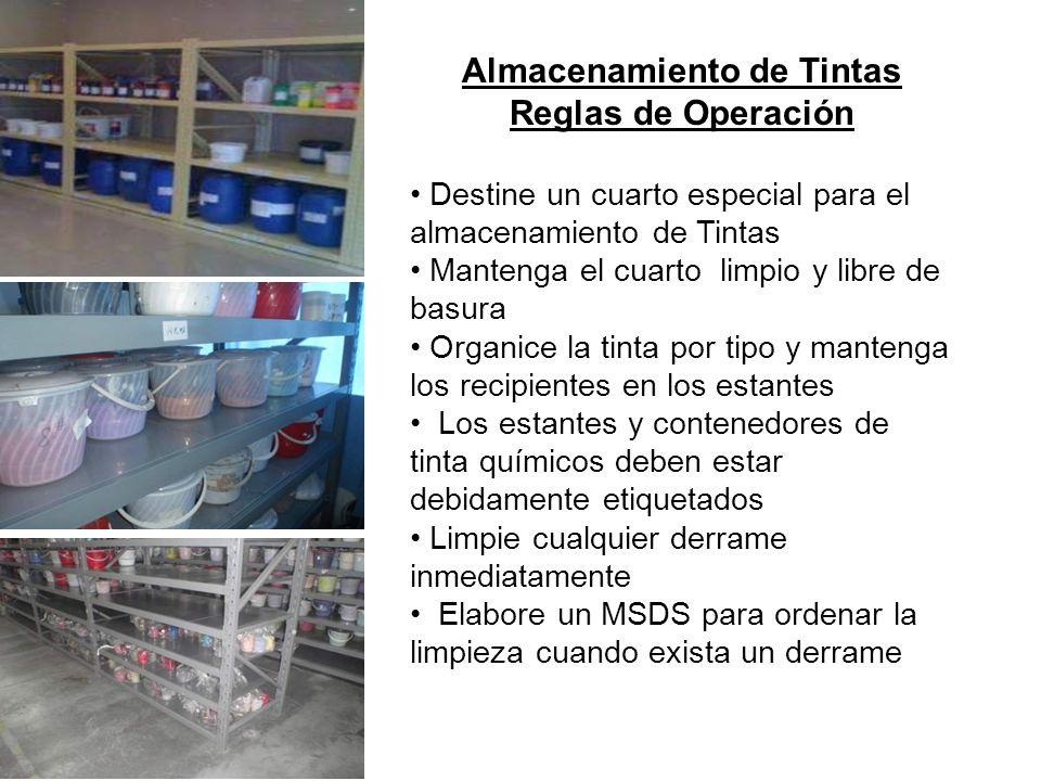 Almacenamiento de Tintas Reglas de Operación Destine un cuarto especial para el almacenamiento de Tintas Mantenga el cuarto limpio y libre de basura O