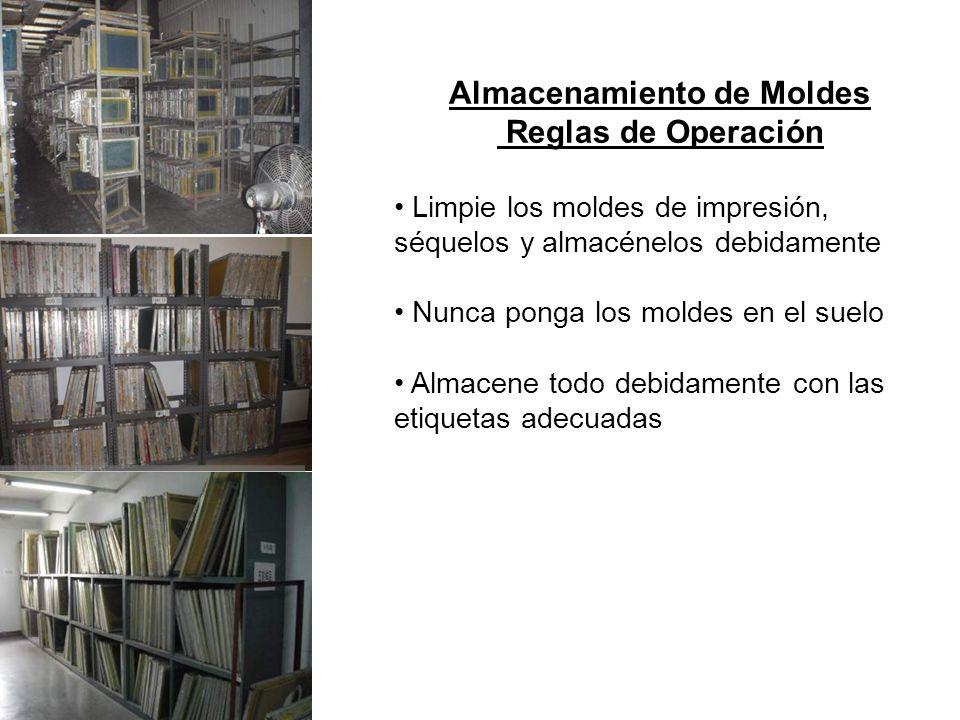 Almacenamiento de Moldes Reglas de Operación Limpie los moldes de impresión, séquelos y almacénelos debidamente Nunca ponga los moldes en el suelo Alm