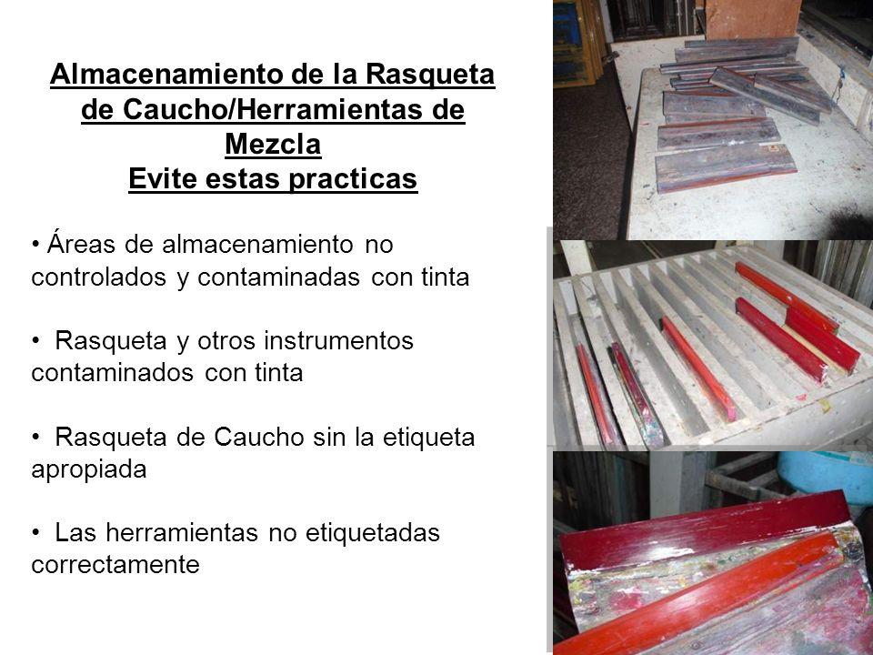 Almacenamiento de la Rasqueta de Caucho/Herramientas de Mezcla Evite estas practicas Áreas de almacenamiento no controlados y contaminadas con tinta R