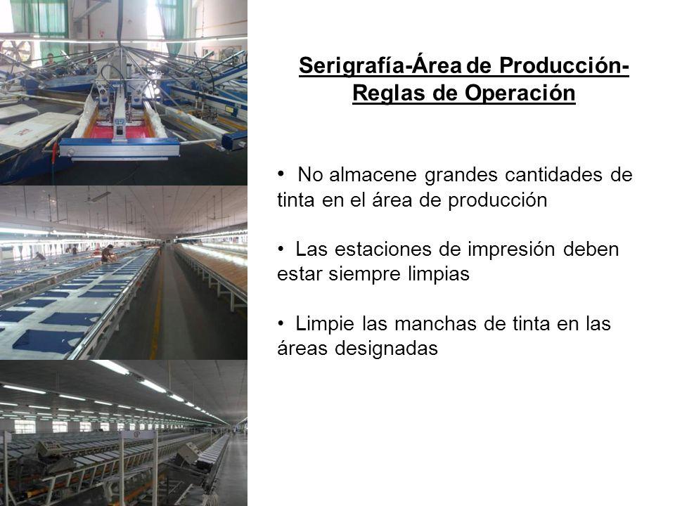 Serigrafía-Área de Producción- Reglas de Operación No almacene grandes cantidades de tinta en el área de producción Las estaciones de impresión deben