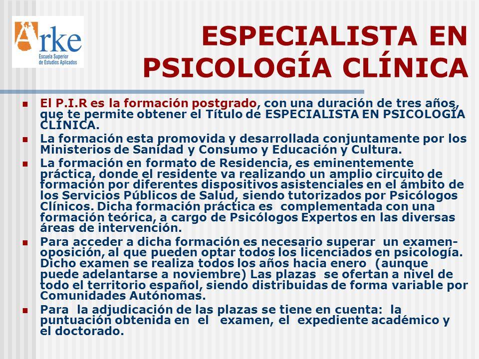 ESPECIALISTA EN PSICOLOGÍA CLÍNICA El P.I.R es la formación postgrado, con una duración de tres años, que te permite obtener el Título de ESPECIALISTA