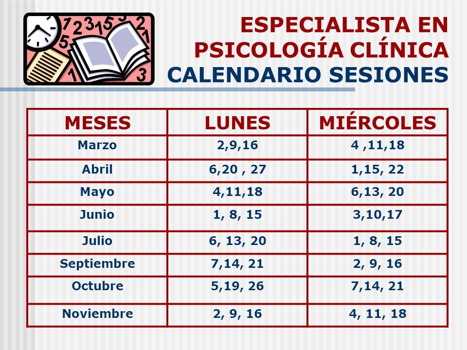 ESPECIALISTA EN PSICOLOGÍA CLÍNICA CALENDARIO SESIONES MESESLUNESMIÉRCOLES Marzo2,9,164,11,18 Abril6,20, 271,15, 22 Mayo4,11,186,13, 20 Junio1, 8, 153