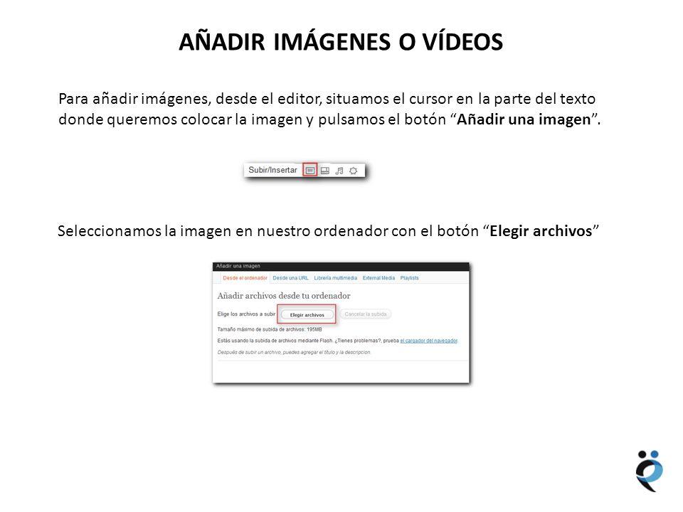 NUEVOS CONTENIDOS AÑADIR IMÁGENES O VÍDEOS Para añadir imágenes, desde el editor, situamos el cursor en la parte del texto donde queremos colocar la imagen y pulsamos el botón Añadir una imagen.