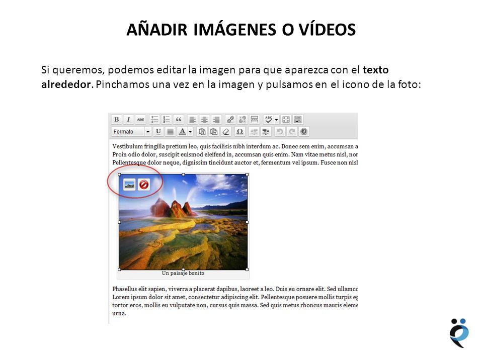 NUEVOS CONTENIDOS AÑADIR IMÁGENES O VÍDEOS Si queremos, podemos editar la imagen para que aparezca con el texto alrededor. Pinchamos una vez en la ima