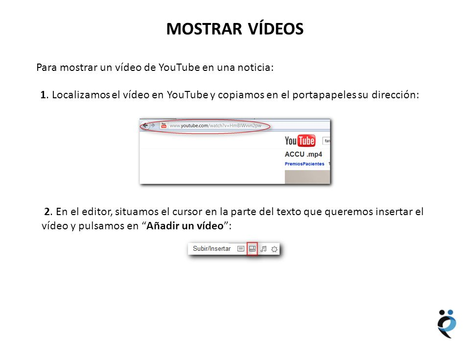 NUEVOS CONTENIDOS MOSTRAR VÍDEOS Para mostrar un vídeo de YouTube en una noticia: 1. Localizamos el vídeo en YouTube y copiamos en el portapapeles su