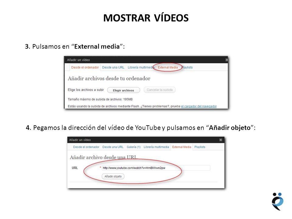 NUEVOS CONTENIDOS MOSTRAR VÍDEOS 3. Pulsamos en External media: 4. Pegamos la dirección del vídeo de YouTube y pulsamos en Añadir objeto: