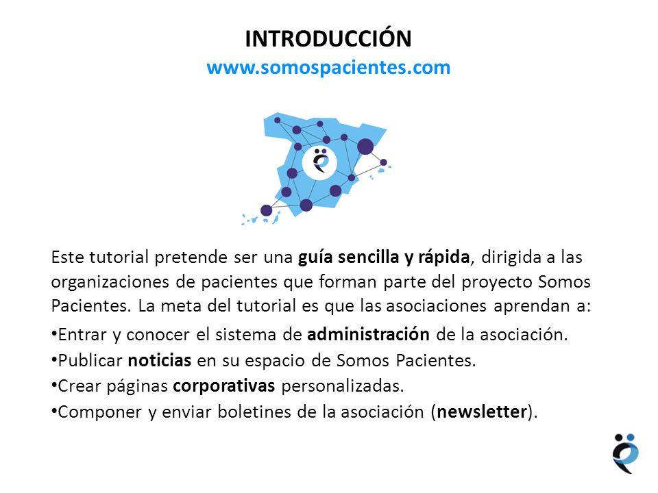 NUEVOS CONTENIDOS INTRODUCCIÓN www.somospacientes.com Este tutorial pretende ser una guía sencilla y rápida, dirigida a las organizaciones de paciente