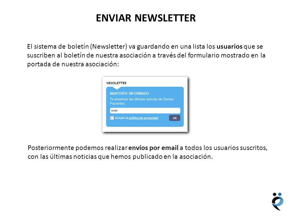 NUEVOS CONTENIDOS ENVIAR NEWSLETTER El sistema de boletín (Newsletter) va guardando en una lista los usuarios que se suscriben al boletín de nuestra a