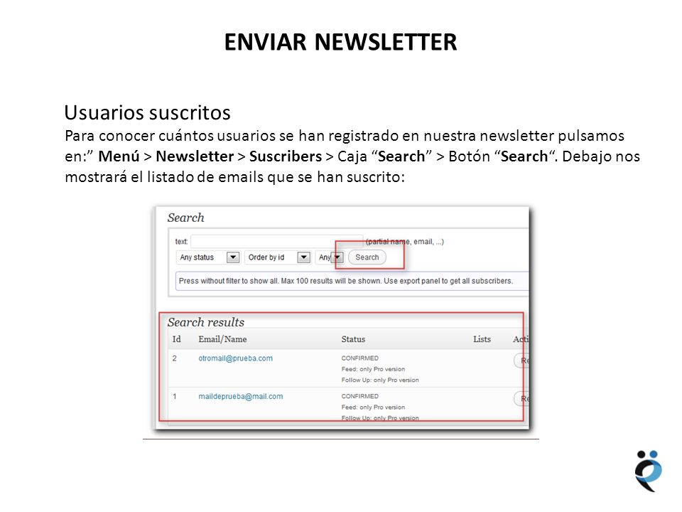 NUEVOS CONTENIDOS ENVIAR NEWSLETTER Usuarios suscritos Para conocer cuántos usuarios se han registrado en nuestra newsletter pulsamos en: Menú > Newsletter > Suscribers > Caja Search > Botón Search.