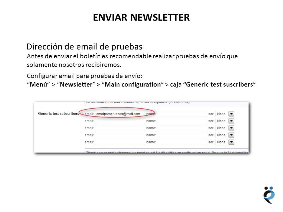 NUEVOS CONTENIDOS ENVIAR NEWSLETTER Dirección de email de pruebas Antes de enviar el boletín es recomendable realizar pruebas de envío que solamente nosotros recibiremos.
