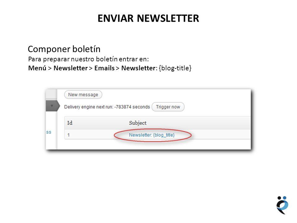 NUEVOS CONTENIDOS ENVIAR NEWSLETTER Componer boletín Para preparar nuestro boletín entrar en: Menú > Newsletter > Emails > Newsletter: {blog-title}