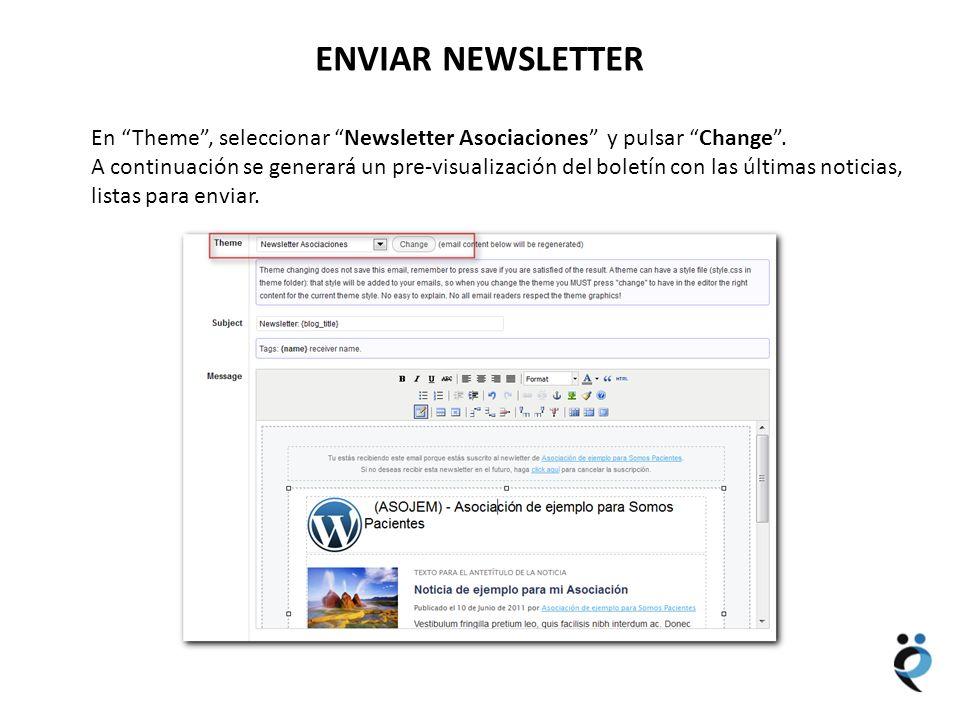 NUEVOS CONTENIDOS ENVIAR NEWSLETTER En Theme, seleccionar Newsletter Asociaciones y pulsar Change. A continuación se generará un pre-visualización del