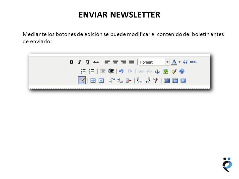 NUEVOS CONTENIDOS ENVIAR NEWSLETTER Mediante los botones de edición se puede modificar el contenido del boletín antes de enviarlo:
