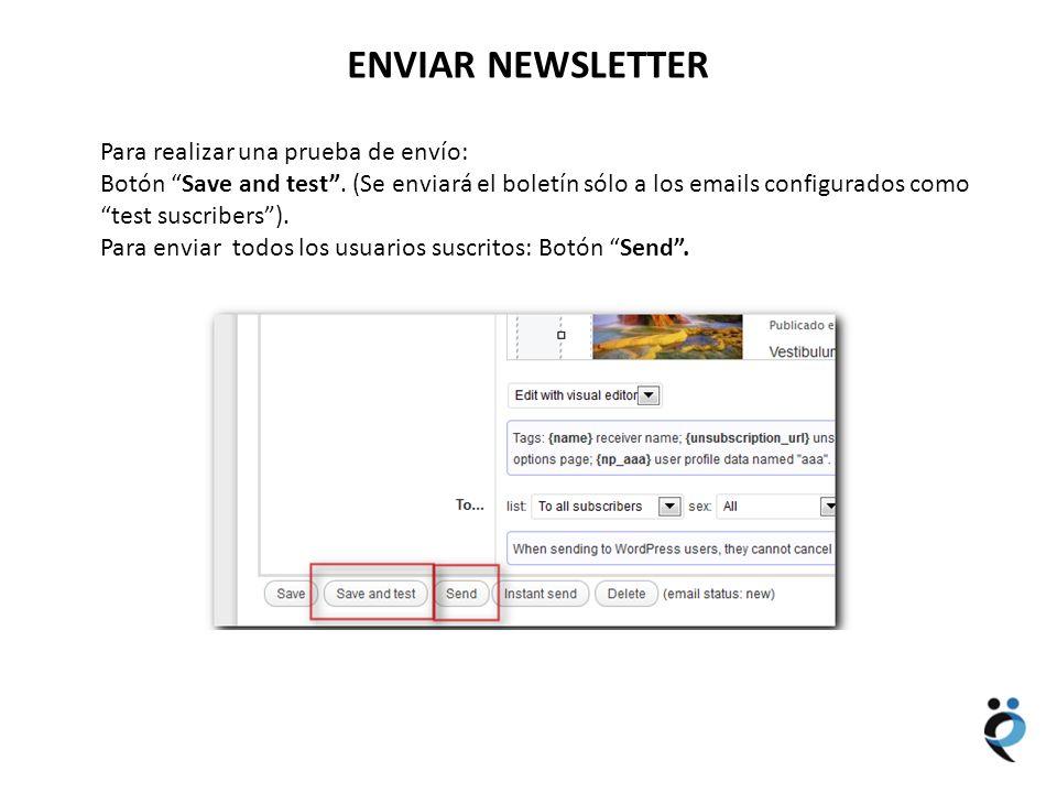 NUEVOS CONTENIDOS ENVIAR NEWSLETTER Para realizar una prueba de envío: Botón Save and test. (Se enviará el boletín sólo a los emails configurados como