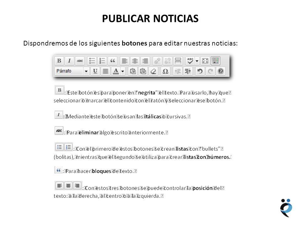NUEVOS CONTENIDOS PUBLICAR NOTICIAS Dispondremos de los siguientes botones para editar nuestras noticias: