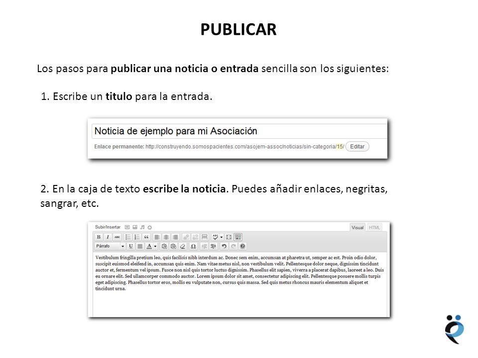 NUEVOS CONTENIDOS PUBLICAR Los pasos para publicar una noticia o entrada sencilla son los siguientes: 1. Escribe un titulo para la entrada. 2. En la c