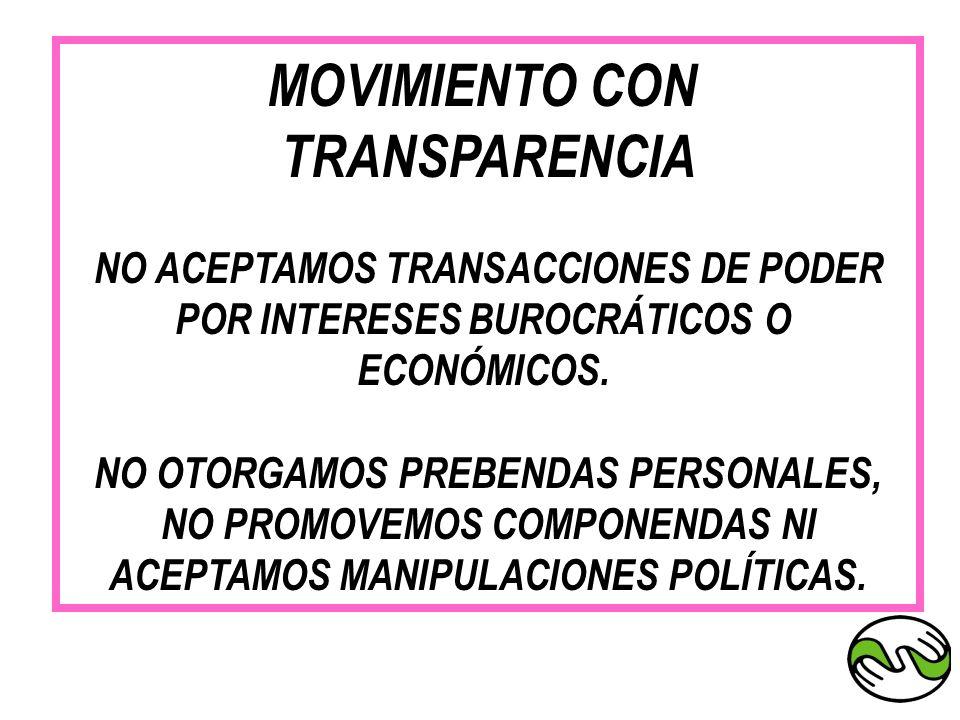 MOVIMIENTO CON TRANSPARENCIA NO ACEPTAMOS TRANSACCIONES DE PODER POR INTERESES BUROCRÁTICOS O ECONÓMICOS. NO OTORGAMOS PREBENDAS PERSONALES, NO PROMOV