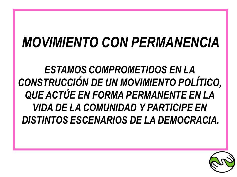 MOVIMIENTO CON PERMANENCIA ESTAMOS COMPROMETIDOS EN LA CONSTRUCCIÓN DE UN MOVIMIENTO POLÍTICO, QUE ACTÚE EN FORMA PERMANENTE EN LA VIDA DE LA COMUNIDA