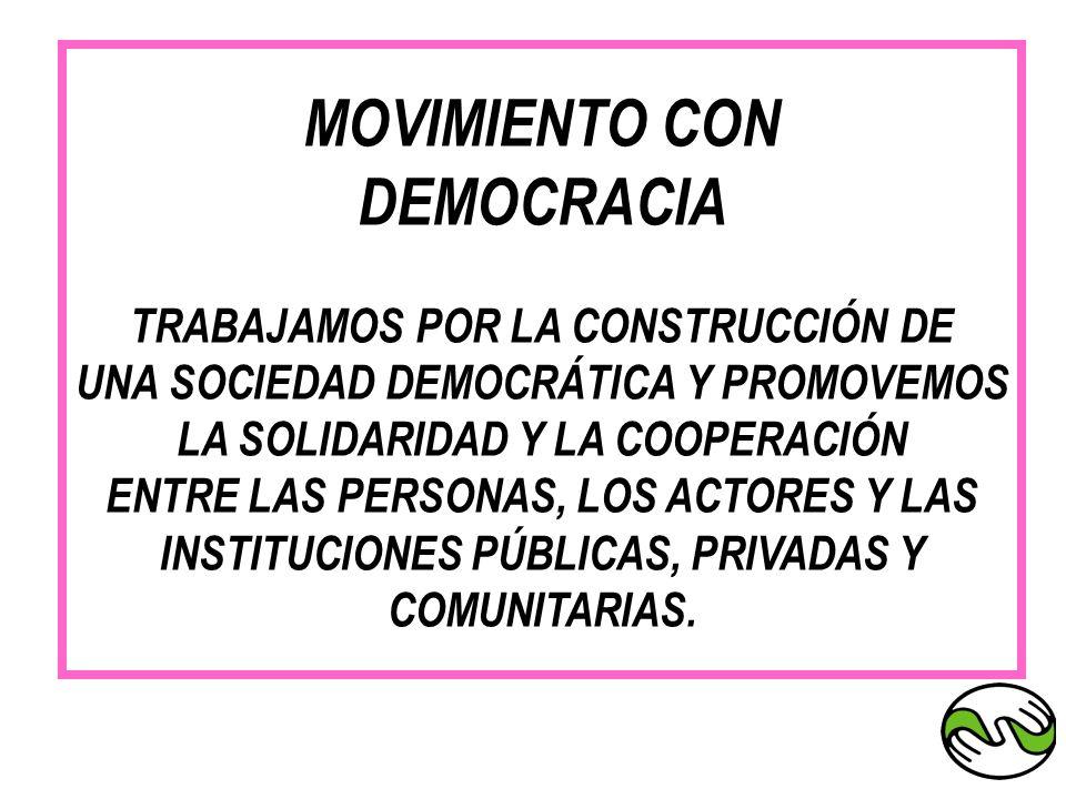 MOVIMIENTO CON DEMOCRACIA TRABAJAMOS POR LA CONSTRUCCIÓN DE UNA SOCIEDAD DEMOCRÁTICA Y PROMOVEMOS LA SOLIDARIDAD Y LA COOPERACIÓN ENTRE LAS PERSONAS,