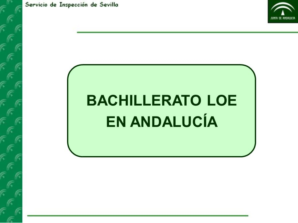NORMATIVA LOE: Título I, Capítulo IV, artículos 32-38 LEA: Título II, Capítulo IV, artículos 62-67 REAL DECRETO 1467/2007, de 2 de noviembre, por el que se establece la estructura del bachillerato y se fijan sus enseñanzas mínimas DECRETO 416/2008, de 22 de julio, por el que se establece la ordenación de las enseñanzas correspondientes al bachillerato en Andalucía ORDEN de 5 de agosto de 2008, por la que se desarrolla el currículo correspondiente al bachillerato en Andalucía ORDEN de 15 de diciembre de 2008, por la que se establece la ordenación de la evaluación del proceso de aprendizaje del alumnado de bachillerato en la Comunidad Autónoma de Andalucía