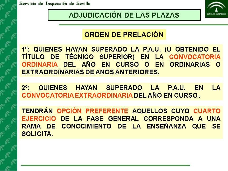 ADJUDICACIÓN DE LAS PLAZAS ORDEN DE PRELACIÓN 1º: QUIENES HAYAN SUPERADO LA P.A.U. (U OBTENIDO EL TÍTULO DE TÉCNICO SUPERIOR) EN LA CONVOCATORIA ORDIN