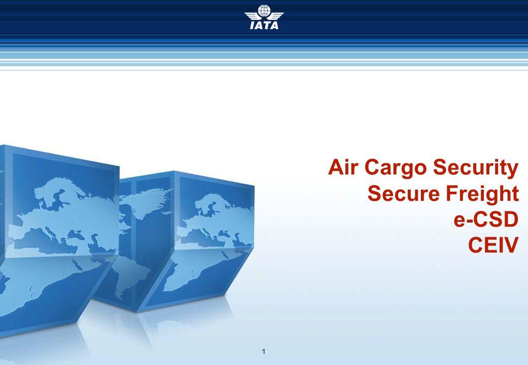 1 Air Cargo Security Secure Freight e-CSD CEIV